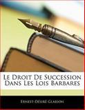 Le Droit de Succession Dans les Lois Barbares, Ernest-Désiré Glasson, 114105809X