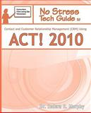 No Stress Tech Guide to Contact and Customer Relationship Management (CRM) Using ACT! 2010, Indera Murphy, 1935208098