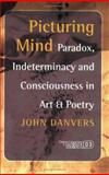 Picturing Mind : Paradox, Indeterminacy and Consciousness in Art and Poetry, Danvers, John, 9042018097
