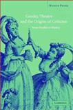 Gender, Theatre, and the Origins of Criticism : From Dryden to Manley, Frank, Marcie, 0521818109