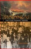 Matanzas : The Cuba Nobody Knows, Bretos, Miguel A., 0813038103