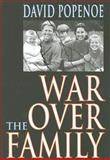 War over the Family, Popenoe, David, 1412808103