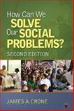 How Can We Solve Our Social Problems?, Crone, James A., 1412978106