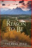 A Reason to Be, Theresa Reed, 1490338101