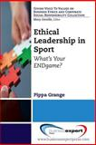 Ethical Leadership in Sport : What's Your Endgame?, Grange, Pippa, 160649810X