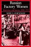 Russian Factory Women : Workplace and Society, 1880-1914, Rose L. Glickman, 0520048105