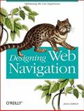 Designing Web Navigation : Optimizing the User Experience, Kalbach, James, 0596528108