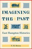 Imagining the Past : East Hampton Histories, Breen, T. H., 0820318108