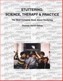 Stuttering: Science, Therapy, and Practice : The Most Complete Book about Stuttering, Kehoe, Thomas D., 0965718107