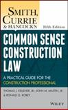 Smith, Currie and Hancock′s Common Sense Construction Law : A Practical Guide for the Construction Professional, Kelleher, Thomas J., Jr. and Walters, G. Scott, 1118858107