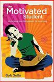 The Motivated Student : Unlocking the Enthusiasm for Learning, Sullo, Bob, 1416608109