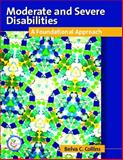 Moderate and Severe Disabilities : A Foundational Appoach, Collins, Belva C., 0131408100