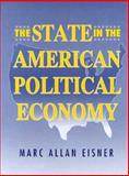 The State in the American Political Economy : Public Policy and the Evolution of State-Economy Relations, Eisner, Marc Allen, 0132948109