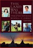 This Land Was Theirs : Study of Native North Americans, Oswalt, Wendell H., 0195178106
