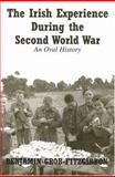 The Irish Experience During the Second World War : An Oral History, Grob-Fitzgibbon, Benjamin, 071652810X