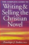 The Complete Guide to Writing and Selling the Christian Novel, Penelope J. Stokes, 0898798108