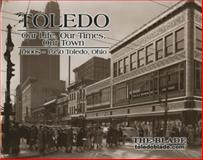 Toledo Our Life, Our Times, Our Town Volume I 1800s - 1950, , 0977068102