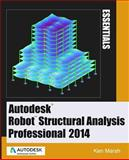 Autodesk Robot Structural Analysis Professional 2014 : Essentials, Marsh, Ken, 0991518101