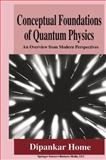 Conceptual Foundations of Quantum Physics : An Overview from Modern Perspectives, Home, Dipankar, 1475798105