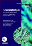 Metamorphic Rocks : A Classification and Glossary of Terms - Recommendations of the International Union of Geological Sciences Subcommission on the Systematics of Metamorphic Rocks, Desmons, Jacqueline, 0521868106
