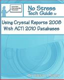 No Stress Tech Guide to Using Crystal Reports 2008 with ACT! 2010 Databases, Indera Murphy, 1935208101