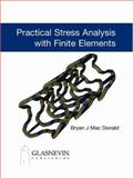 Practical Stress Analysis with Finite Elements, Mac Donald, Bryan J., 0955578108