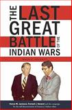 The Last Great Battle of the Indian Wars : Henry M. Jackson, Forrest J. Gerard and the campaign for the self-determination of America?s Indian Tribes, Trahant, Mark, 0982758103