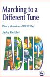 Marching to a Different Tune : Diary about an ADHD Boy, Fletcher, Jacky, 185302810X