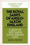 The Royal Saints of Anglo-Saxon England : A Study of West Saxon and East Anglian Cults, Ridyard, Susan J., 0521088100