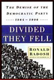 Divided They Fell : The Demise of the Democratic Party, 1964-1996, Radosh, Ronald, 0684828103
