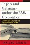 Japan and Germany under the U. S. Occupation : A Comparative Analysis of Post-War Education Reform, Shibata, Masako, 0739128108