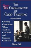 The Eleven Commandments of Good Teaching : Creating Classrooms Where Teachers Can Teach and Students Can Learn, Gill, Vickie, 0761978100