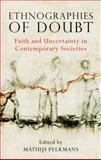 Ethnographies of Doubt : Faith and Uncertainty in Contemporary Societies, Pelkmans, Mathijs and Pelkmans, M. E., 1848858108