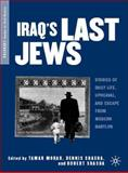 Iraq's Last Jews : Stories of Daily Life, Upheaval, and Escape from Modern Babylon, Morad, Tamar and Shasha, Dennis, 0230608108