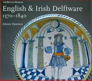English and Irish Delftware 1570-1840, Dawson, Aileen, 0714128104