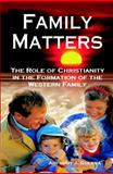 Family Matters : The Role of Christianity in the Formation of the Western Family, Guerra, Anthony J. and Guerra, Anthony, 1557788103