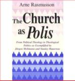 The Church as Polis : From Political Theology to Theological Politics, Rasmusson, Arne, 0268008108