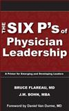 The Six P's of Physician Leadership, Bruce Flareau and Joe Bohn, 098999810X
