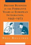 British Business in the Formative Years of European Integration, 1945-1973, Rollings, Neil, 0521888115