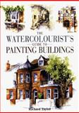 The Watercolorist's Guide to Painting Buildings, Taylor, Richard, 0715308114
