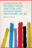 Catalogue of Packing House, Abattoir and Slaughtering MacHinery, No. 63, , 1313888117