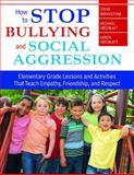 How to Stop Bullying and Social Aggression : Elementary Grade Lessons and Activities That Teach Empathy, Friendship, and Respect, Breakstone, Steve and Dreiblatt, Michael, 1412958113