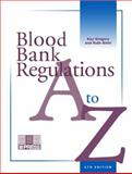 Blood Bank Regulations : A to Z, Gregory, Kay R. and Biehl, Ruth B., 3805578113