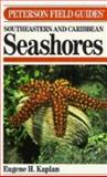 A Field Guide to Southeastern and Caribbean Seashores : Cape Hatteras to the Gulf Coast, Florida, and the Caribbean, Kaplan, Eugene H., 0395468116
