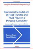 Numerical Simulations of Heat Transfer and Fluid Flow on a Personal Computer : Incorporating Simulation Programs on Diskette, Kotake, Susumu and Hijikata, Kunio, 0444898115