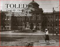 Toledo Our Life, Our Times, Our Town Volume II 1800s - 1960, John Robinson Block, 0977068110