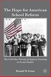 The Hope for American School Reform : The Cold War Pursuit of Inquiry Learning in Social Studies, Evans, Ronald W., 1137278110