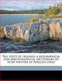 The Poets of Ireland; a Biographical and Bibliographical Dictionary of Irish Writers of English Verse, D. J. 1866-1917 O'Donoghue, 1145648118