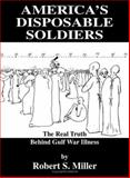 America's Disposable Soldiers, Robert S. Miller, 1553698118