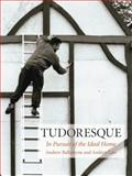 Tudoresque : In Pursuit of the Ideal Home, Ballantyne, Andrew and Law, Andrew, 1861898118